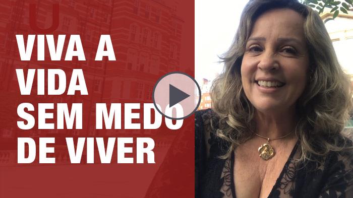 Vídeo | Viva a vida sem medo de viver - por Jussara Hadadd