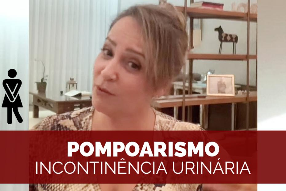 Incontinência Urinária e Pompoarismo - por Jussara Hadadd