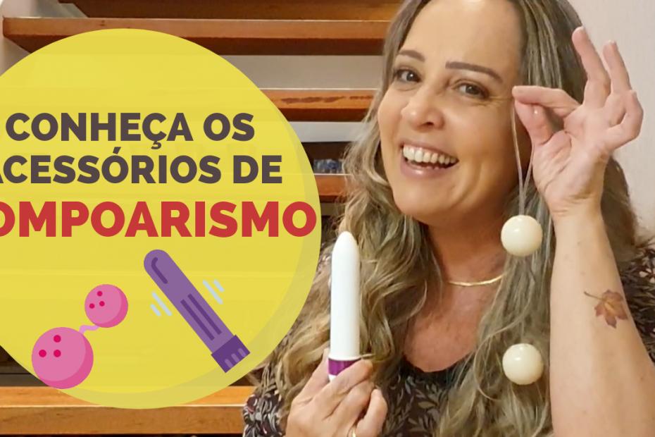 Vídeo | Quais são os acessórios usados para praticar Pompoarismo / Ginástica Íntima? | Caminhos do Pompoarismo - por Jussara Hadadd