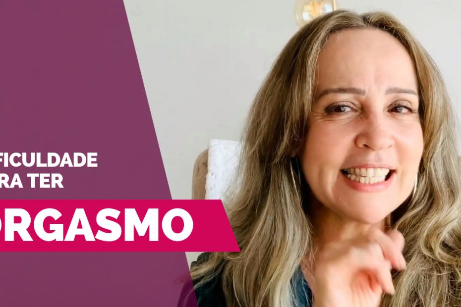 Vídeo | Dificuldade para ter orgasmo - Caminhos do Pompoarismo - por Jussara Hadadd