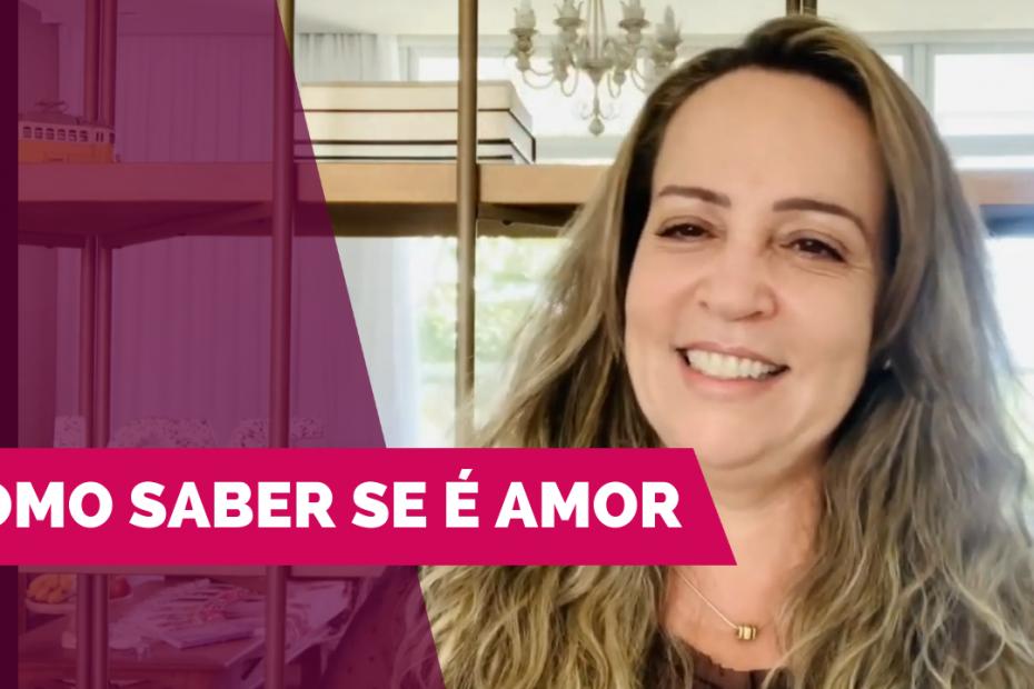 Vídeo Como posso saber se o que eu sinto é amor verdadeiro - por Jussara Hadadd